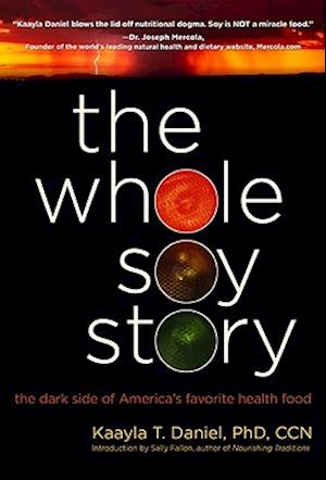 The Whole Soy Story af Kaayla T. Daniel