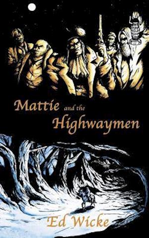 Mattie and the Highwaymen af Ed Wicke