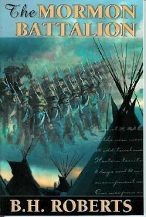The Mormon Battalion af B. H. Roberts