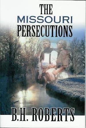 The Missouri Persecutions af B. H. Roberts