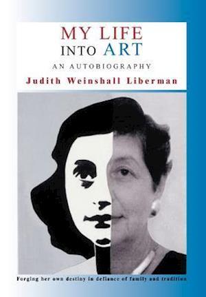 My Life Into Art af Judith Weinshall Liberman, Judith Weinshall Liberman