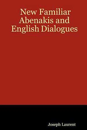 New Familiar Abenakis and English Dialogues af Joseph Laurent