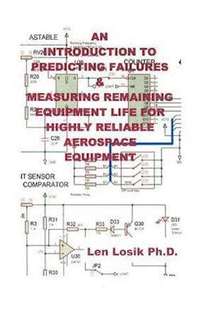An Introduction to Predicting Failures on Highly Reliable Aerospace Equipment af Len Losik Ph. D.