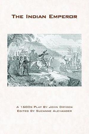 The Indian Emperor af John Dryden
