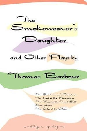 The Smokeweaver's Daughter and Other Plays af Thomas Barbour