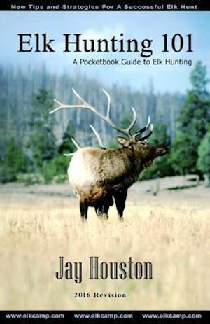 Elk Hunting 101 af Jay Houston