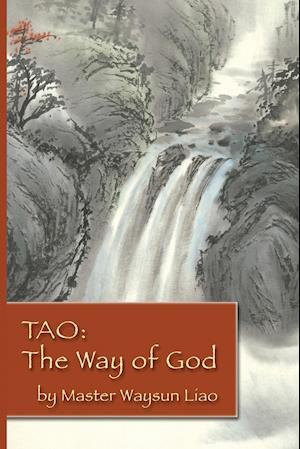 Tao the Way of God af Waysun Liao