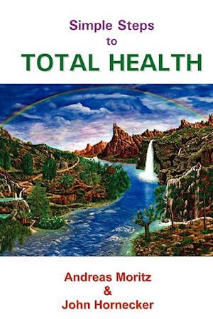 Simple Steps to Total Health af John Hornecker, Andreas Moritz
