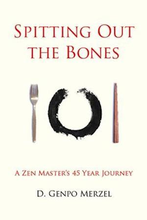 Spitting Out the Bones af Dennis Genpo Merzel