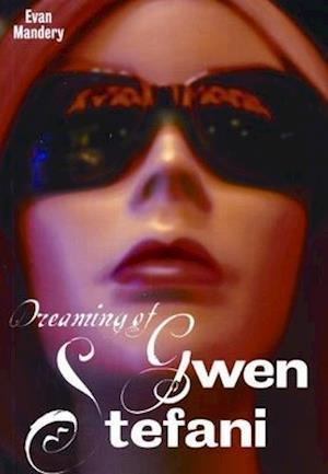 Dreaming of Gwen Stefani af Evan Mandery