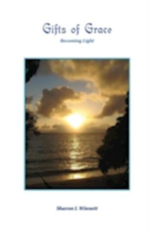 Gifts of Grace, Becoming Light af Sharon L. Winnett