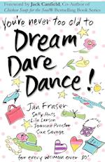 You're Never Too Old to Dream Dare Dance! af Jan Fraser, Lila Larson, Sue Savage