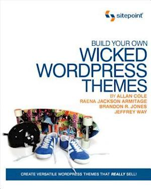 Build Your Own Wicked Wordpress Themes af To Be Announced, Raena Jackson Armitage, Alan Cole