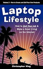 Laptop Lifestyle - How to Quit Your Job and Make a Good Living on the Internet (Volume 2 - How to Create and Sell Your Own Products) af Christopher King