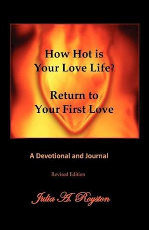 How Hot Is Your Love Life? Return to Your First Love. af Julia A. Royston