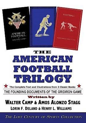 The American Football Trilogy af Amos Alonzo Stagg, Lorin F. Deland, Walter Chauncey Camp