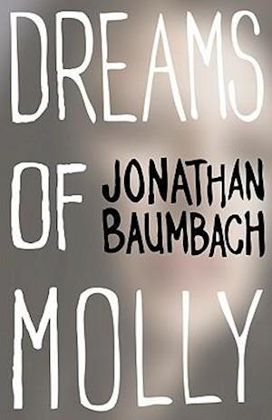 Dreams of Molly af Jonathan Baumbach
