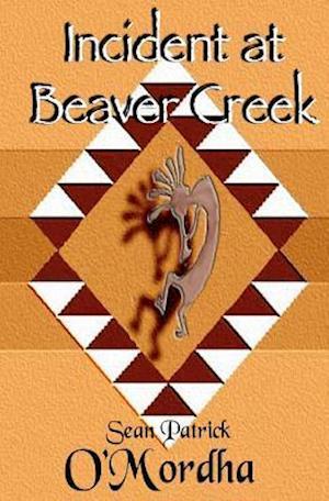 Incident at Beaver Creek af Sean Patrick O'Mordha