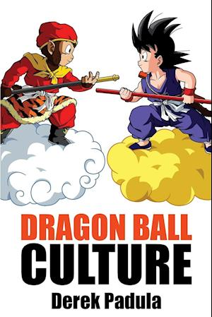 Dragon Ball Culture Volume 1 af Derek Padula