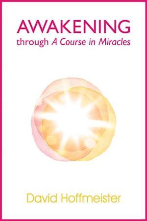 Awakening Through A Course In Miracles af David Hoffmeister
