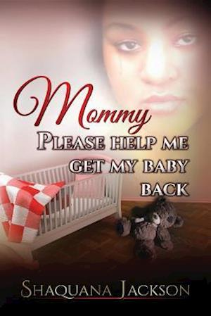 Mommy Please Help Me Get My Baby Back af Shaquana Jackson