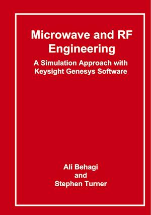 Microwave and RF Engineering- A Simulation Approach with Keysight Genesys Software af Ali a. Behagi