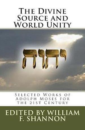 The Divine Source and World Unity af Adolph Moses