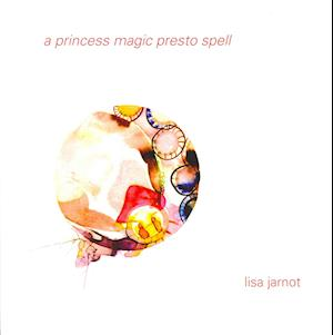 A Princess Magic Presto Spell af Lisa Jarnot