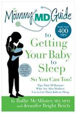 The Mommy MD Guide to Getting Your Baby to Sleep So You Can Too! (The Mommy MD Guides)