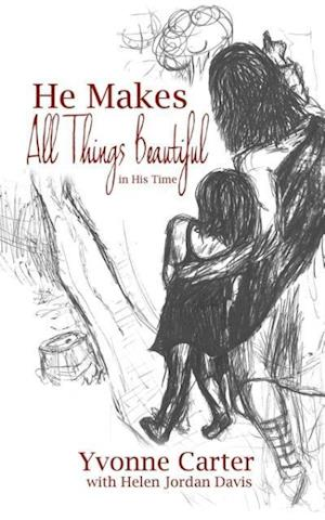 He Makes All Things Beautiful af Helen Davis, Yvonne Carter