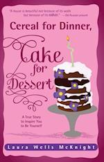 Cereal for Dinner, Cake for Dessert af Laura Wells McKnight