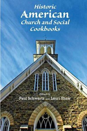 Historic American Church and Social Cookbooks af Paul Schwartz