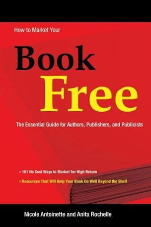 How to Market Your Book Free af Nicole Antoinette, Anita Rochelle