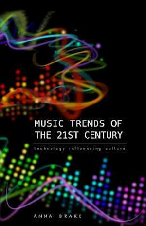 Music Trends of the 21st Century af Anna Brake