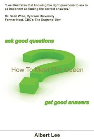 How to Meet the Queen (Ask Good Questions - Get Good Answers) af Albert Lee