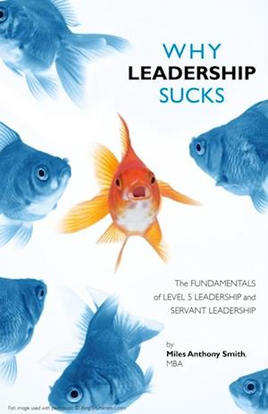Why Leadership Sucks: Fundamentals of Level 5 Leadership and Servant Leadership af Miles Anthony Smith