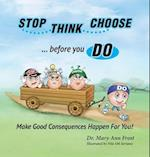 Stop, Think, Choose, Do...Make Good Consequences Happen for You