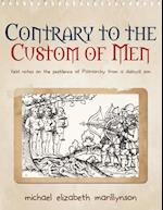 Contrary to the Custom of Men