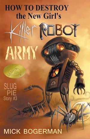 How to Destroy the New Girl's Killer Robot Army af Mick Bogerman