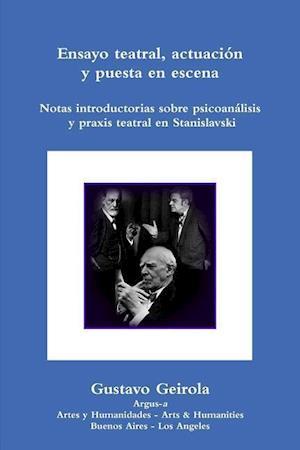 Ensayo Teatral, Actuacion y Puesta En Escena. Stanislavski, Psicoanalisis y Praxis Teatral af Gustavo Geirola