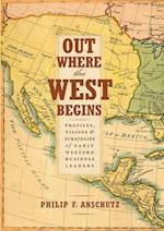 Out Where the West Begins af William J. Convery, Philip F. Anschutz, Thomas J. Noel