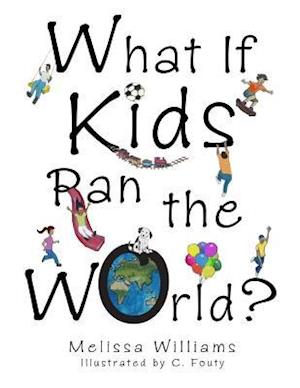 What If Kids Ran the World? af Melissa Williams