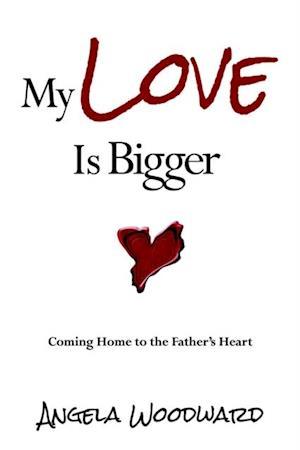 My Love Is Bigger af Angela Woodward