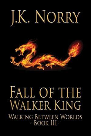 Fall of the Walker King af J. K. Norry