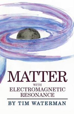 Matter with Electromagnetic Resonance af Tim Waterman