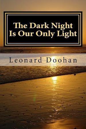 The Dark Night Is Our Only Light af Leonard Doohan