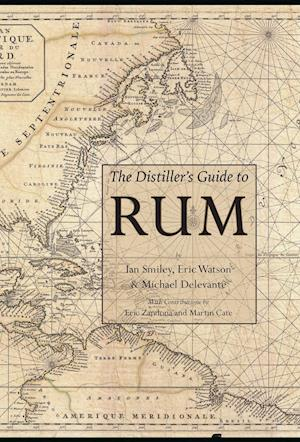 The Distiller's Guide to Rum af Ian Smiley, Eric Watson, Michael Delevante