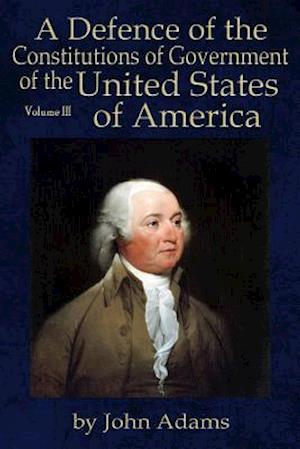 Defence of the Constitutions of Government of the United States of America af John Adams