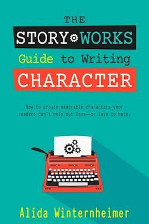 Bog, paperback The Story Works Guide to Writing Character af Alida Winternheimer