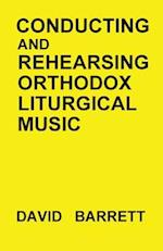 Conducting and Rehearsing Orthodox Liturgical Music